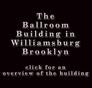 the ballroom building in williamsburg brooklyn click for overview of the building including history distance from the L train, photos and nearby services such as supermarket, restaurants, bars, and public transportation